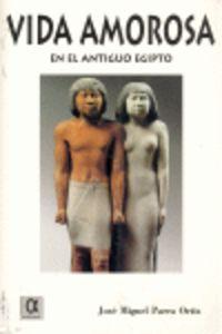 La vida amorosa en el antiguo egipto - Jose Miguel Parra Ortiz