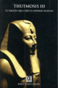 THUTMOSIS III - EL FARAON QUE CREO EL IMPERIO EGIPCIO