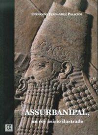 Assurbanipal Un Rey Asirio Ilustrado - Fernando Fernandez Palacios