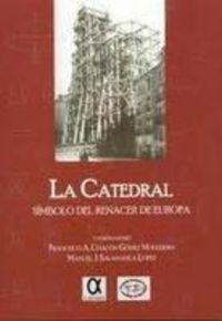 catedral, la - simbolo del renacer en europa - Francisco Chacon Gomez / Manuel Salamanca Lopez
