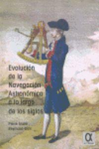EVOLUCION DE LA NAVEGACION ASTRONOMICA A LO LARGO DE LOS SIGLOS