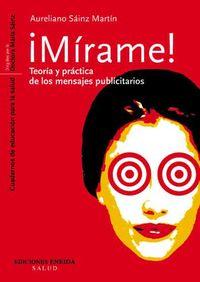 ¡mirame! - Teoria Y Practica De Los Mensajes Publicitarios - Aureliano Sainz Martin