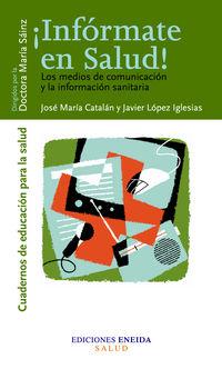 Informate En Salud - Los Medios De Informacion Sanitarios - Jose Maria Catalan / Javier Lopez Iglesias