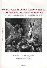 De Los Caballeros Andantes A Los Peregrinos Enamorados - La Novela Española En El Siglo De Oro - Miguel Angel Teijerio / Javier Guijarro Ceballos