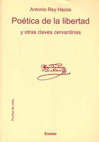 Poetica De La Libertad - Otras Claves Cervantinas - Antonio Rey Hazas
