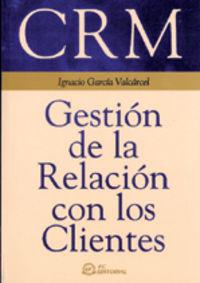 Crm - Gestion De La Relacion Con Los Clientes - Ignacio Garcia Valcarcel