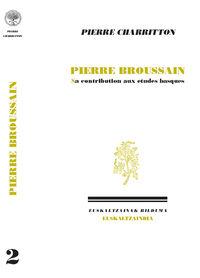 Pierre Broussain - Sa Contribution Aux Etudes Basques - Pierre Charritton