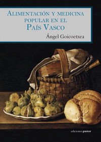 Alimentacion Y Medicina Popular En El Pais Vasco - Angel Goicoetxea Marcaida