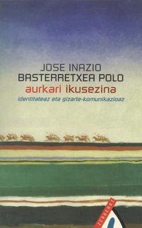 Aurkari Ikusezina - Jose Inazio Basterretxea Polo