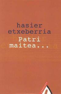 Patri Maitea. .. - Hasier Etxeberria