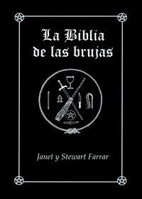 BIBLIA DE LAS BRUJAS, LA - MANUAL COMPLETO PARA LA PRACTICA DE LA BRUJERIA
