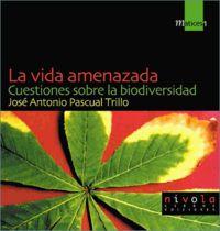 Vida Amenazada, La - Cuestiones Sobre La Biodiversidad - Jose Antonio Pascual Trillo