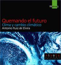 Quemando El Futuro - Clima Y Cambio Climatico - Antonio Ruiz De Elvira