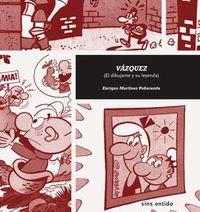 VAZQUEZ (EL DIBUJANTE Y SU LEYENDA)