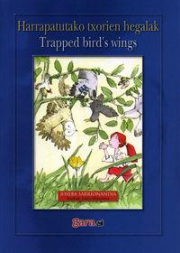 HARRAPATUTAKO TXORIEN HEGALAK = TRAPPED BIRD'S WINGS