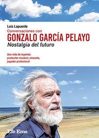 CONVERSACIONES CON GONZALO GARCIA PELAYO - NOSTALGIA DEL FUTURO