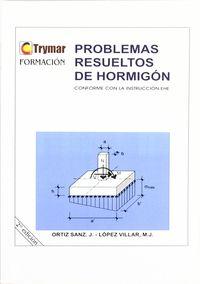 Problemas Resueltos De Hormigon Conforme Con La Instruccion Ehe - Juan  Sanz Ortiz  /  Maria Jose  Lopez Villar