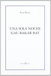 Sola Noche, Una / Gau Bakar Bat - Ixiar Rozas Elizalde