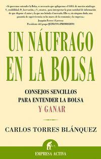 Un  naufrago en la bolsa  -  Consejos Sencillos Para Entender La Bolsa - Carlos Torres Blanquez