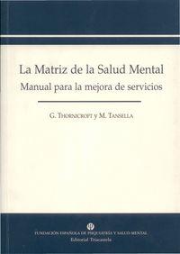 La matriz de la salud mental - G.  Thornicroft  /  M.  Tansella