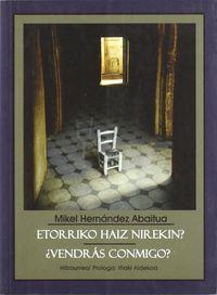 ETORRIKO HAIZ NIREKIN? = ¿VENDRAS CONMIGO?