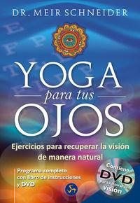 YOGA PARA TUS OJOS (+DVD) - EJERCICIOS PARA RECUPERAR LA VISION DE MANERA NATURAL