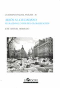 ADIOS AL CIUDADANO - PLURALISMO, CONSUMO, GLOBALIZACION
