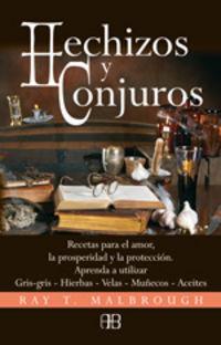 HECHIZOS Y CONJUROS - RECETAS PARA EL AMOR, LA PROSPERIDAD Y PROTECC