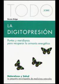 Todo Sobre La Digitopresion - Bruno Brigo