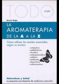 Aromaterapia De La A A La Z. (todo Sobre) - Bruno  Brigo  /  Eliana  Ramazzini Vega