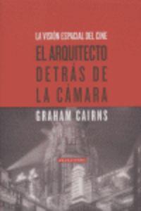 Arquitecto Detras De La Camara - Vision Espacial Del Cine (2ª Ed) - Graham Cairns