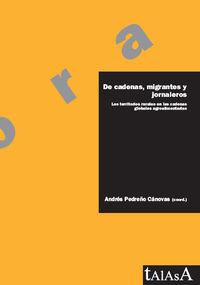De Cadenas, Migrantes Y Jornaleros - Los Territorios Rurales En Las Cadenas Globales Agroalimentarias - A. Pedreño Canovas (coord. )