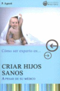 Como Ser Experto En Criar Hijos Sanos A Pesar De Su Medico - Adolfo Perez Agusti
