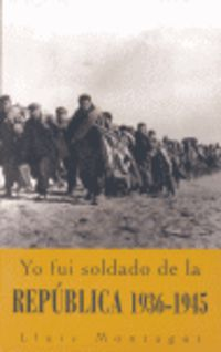 Yo Fui Soldado De La Republica (1936-1945) - Lluis Montagut