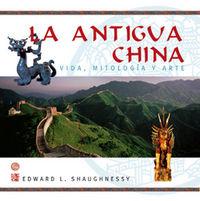 ANTIGUA CHINA, LA - VIDA, MITOLOGIA Y ARTE