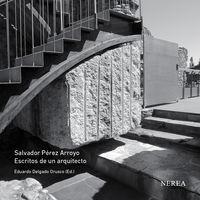 Salvador Perez Arroyo - Escritos De Un Arquitecto - Eduardo Delgado Orusco (ed. )