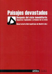Paisajes Devastados - Despues Del Ciclo Inmobiliario:  Impactos Regionales Y Urbanos De La Crisis - Observatorio Metrop. Madrid