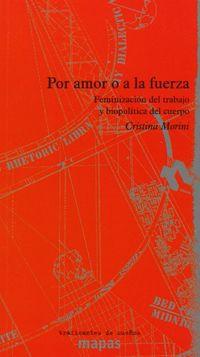 Por Amor O A La Fuerza - Feminizacion Del Trabajo Y Biopolitica Del Cuerpo - Cristina Morini
