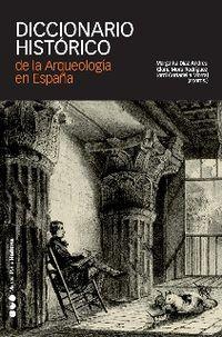DICCIONARIO HISTORICO DE LA ARQUEOLOGIA EN ESPAÑA (SIGLOS XV-XX)