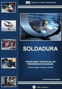 SOLDADURA - TECNOLOGIA Y TECNICA DE LOS PROCESOS DE SOLDADURA