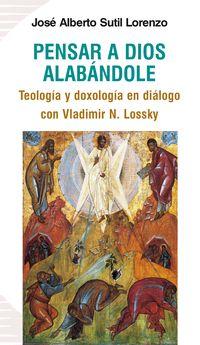 PENSAR A DIOS ALABANDOLE - TEOLOGIA Y DOXOLOGIA EN DIALOGO CON VLADIMIR N. LOSSKY