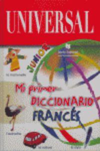 UNIVERSAL - MI PRIMER DICC. DE FRANCES