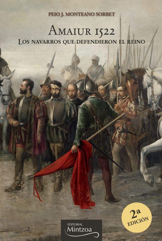 Amaiur 1522 - Los Navarros Que Defendieron El Reino - Peio Monteano Sorbet