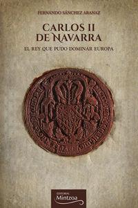carlos ii de navarra - el rey que pudo dominar europa - Fernando Sanchez Aranaz