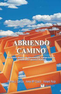 ABRIENDO CAMINO - PRINCIPIOS BASICOS DE FIBROMIALGIA, FATIGA CRONICA E INTOLERANCIA QUIMICA MULTIPLE