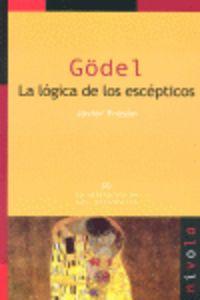 Godel - La Logica De Los Escepticos - Javier Fresan