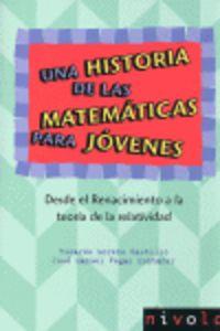 Una  historia de las matematicas para jovenes  -  Desde El Ranacimiento A La Teoria De La Relatividad - Ricardo Moreno Castillo