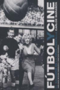 Futbol Y Cine - El Balompie En La Gran Pantalla - Carlos Marañon