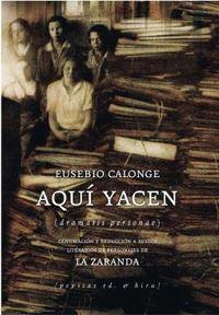 AQUI YACEN - EXHUMACION Y REDUCCION A RESTOS LITERARIOS DE PERSONAJES DE LA ZARANDA