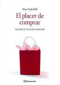 El  placer de comprar  -  24 Horas En Un Centro Comercial - Paco Underhill